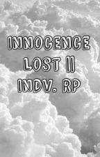 Innocence Lost || Indv. RP by EternaInfatuazione