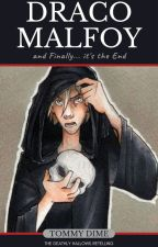 Draco Malfoy and Finally... it's the End by Tommy_Dime