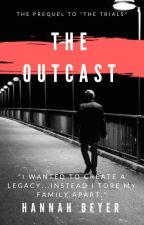 "The Outcast-The Prequel To ""The Trials"" by verniosa"
