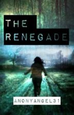 The Renegade by AnonyAngel31