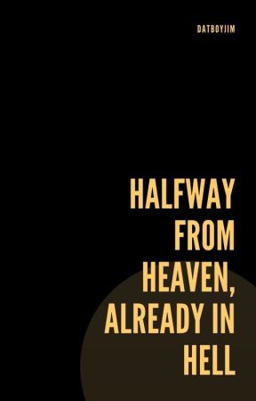 Halfway From Heaven, Already in Hell by DatBoyJim