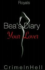 Bea's Diary: Your Lover  by CrimeInHell