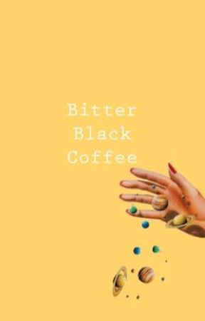 Bitter Black Coffee by lovely_diaster