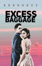 Excess Baggage (Completed)  by bbeexxyy