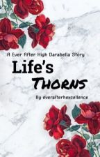 A Ever After High Darabella Story: Life's Thorns by everafterhexcellence