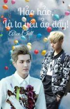 [T] Hảo hảo, là ta yêu ảo đấy! [Longfic | EXO Kristao Chanbeak Hunhan] Hoàn by AliceChil