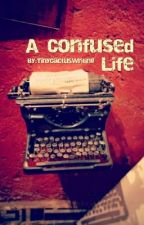 A Confused Life by TinyCactusWriting