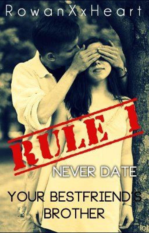 Rule 1: Never Date Your Bestfriend's Brother by RowanXxHeart