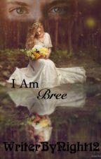 I Am Bree by WriterByNight12