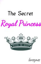 The Secret Royal Princess by loreeymee
