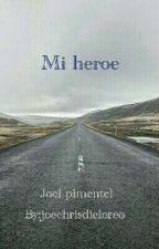 Mi Heroe by joechrisdieloreo