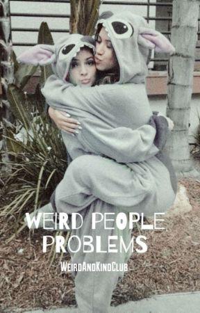 Weird people problems by WeirdAndKindClub