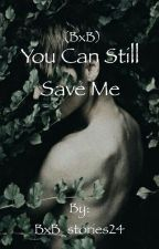 You Can Still Save Me (BxB) by BxB_stories24