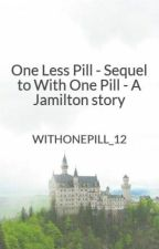 One Less Pill - Sequel to With One Pill - A Jamilton Smut and Story by WITHONEPILL_12