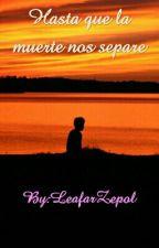 Hasta que la muerte nos separe by LeafarZepol