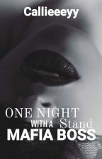 One Night Stand with a Mafia Boss by Callieeeyy
