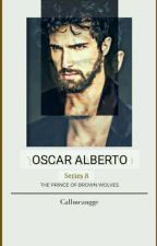 Prince of Brown Wolves Series 8 : OSCAR ALBERTO by CallmeAngge(COMPLETED) by Dontshitonme