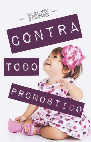 Contra Todo Pronostico (#10 Saga Bebé)