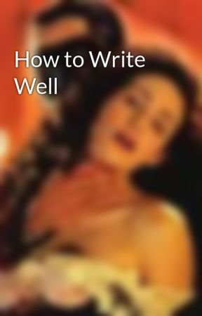 How to Write Well by GlassEyedBlood