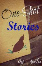 One Shot Stories :) by KeiJei