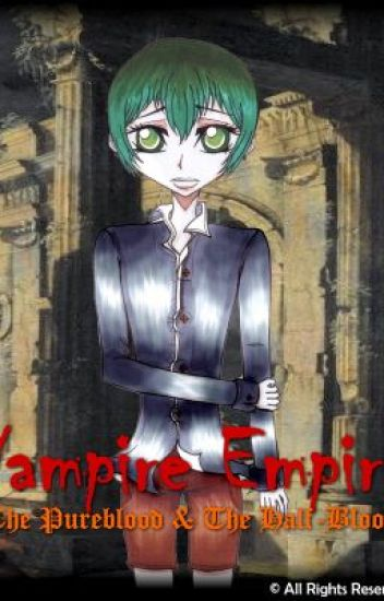 Vampire Empire~ The Pureblood & The Half-Blood [Harry Potter Fan Fiction]