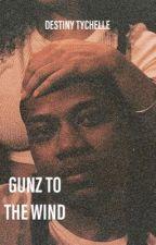 Gunz To The Wind   #Wattys2019 by wordsbydes