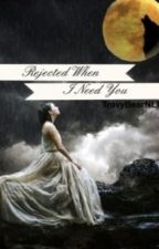Rejected When I Need You [Werewolf Romance] by TravyBearNLT