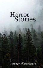 Horror Stories by _unicornsandrainbows
