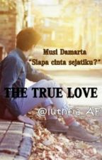 Love 3 : THE TRUE LOVE? by luthfia_AF