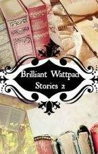 Brilliant Wattpad Stories 2 by fazziefazira