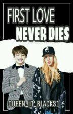First Love Never Dies by Queeninblack31