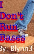 I Don't Run Bases by Blynn3