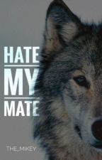 Hate My Mate by the_mikey