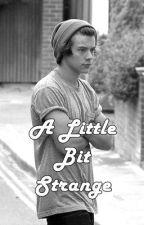 A Little Bit Strange // Harry Styles by irwinouisrk