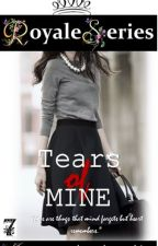 Royale Series 7: TEARS OF MINE (COMPLETED) by iamyourlovelywriter