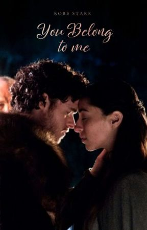 You Belong To Me Robb Stark 2 Der König Des Nordens Wattpad