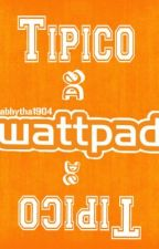 Tipico de Wattpad by Gabhytha1904