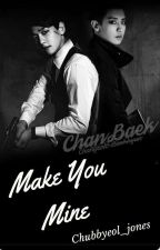 MAKE YOU MINE (Chanbaek / Baekyeol)  by chubbyeol_jones
