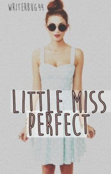 Little Miss Perfect [Under Construction]