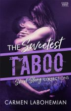 The Sweetest Taboo (Short Story Collection) by CarmenLaBohemian
