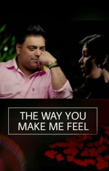 THE WAY YOU MAKE ME FEEL♥