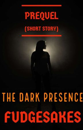 The Dark Presence (Short Story) by FudgeSakes