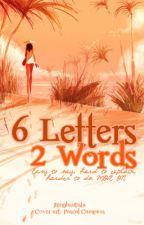 6 Letters, 2 Words. by JhingBautista