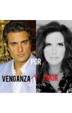 Por Venganza Y Amor  by valemariaLlKl
