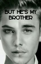But he's my Brother by talkdirtytojustin