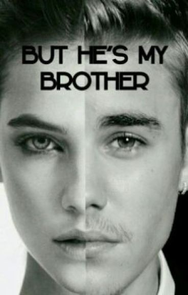 But he's my Brother