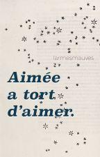 Aimée a tort d'aimer by larmesmauves