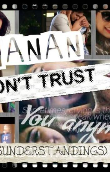 Manan I Dont Trust You Anymore Misunderstandings