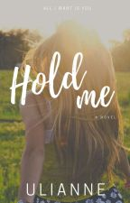 Hold Me (COMPLETE) by uli3anne89