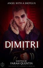 Dimitri : Angel With A Shotgun  by Im_a_READAHOLIC